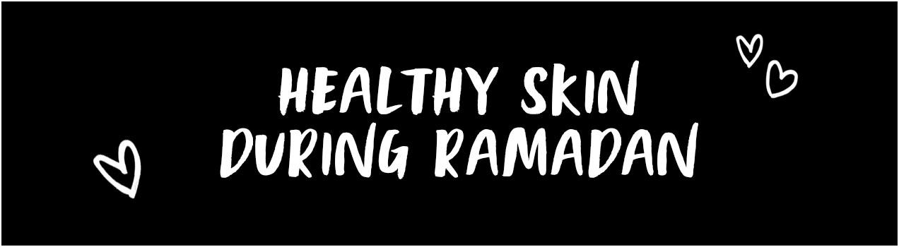 Healthy skin during ramadan